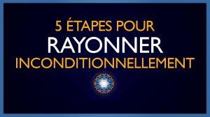 5 étapes pour Rayonner Inconditionnellement
