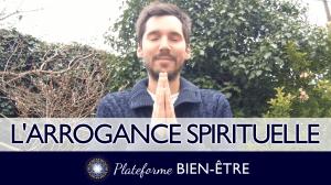 L'Arrogance Spirituelle face à l'Humilité Véritable