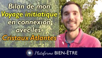 Bilan de mon Voyage initiatique en connexion avec les Cristaux Atlantes