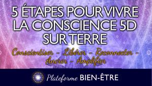 5 étapes pour Vivre la Conscience 5D sur Terre