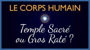 Le Corps Humain : Temple Sacré ou Gros Raté ?