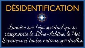 Désidentification et Lumière sur le Libre-Arbitre, Moi Supérieur & l'égo spirituel