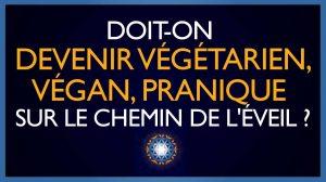 Doit-on devenir Végétarien, Végan, Pranique sur le chemin de l'éveil ?