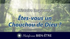 [Histoire] Êtes-vous un Chouchou de Dieu ?