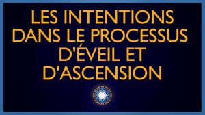 Les intentions dans le processus d'éveil et d'ascension