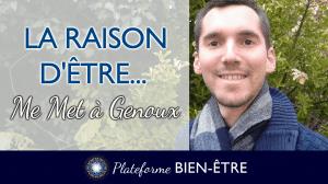 La Raison d'Être… me met à Genoux!
