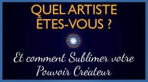 Quel Artiste Êtes-Vous ? Et comment Sublimer votre Pouvoir Créateur