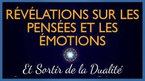 Révélations sur le Pouvoir des pensées/émotions et sortir de la Dualité