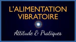 L'alimentation Vibratoire : Attitude et Pratique