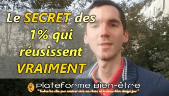 Les Secrets des 1% des gens qui réussissent vraiment !