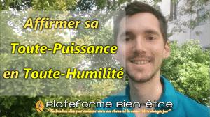 Affirmer sa Toute-Puissance en Toute-Humilité