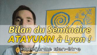Bilan du Séminaire ATAYUMN Lyon