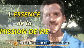 L'ESSENCE de la MISSION DE VIE