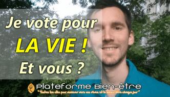 Je vote pour… LA VIE !