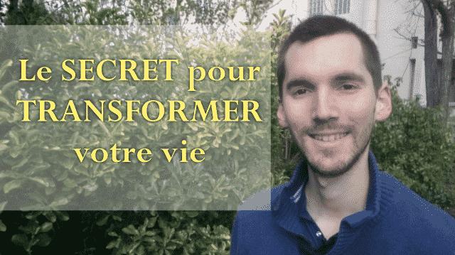 Le SECRET pour TRANSFORMER sa vie (pour le meilleur)