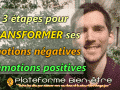 Comment transformer ses émotions négatives en émotions positives