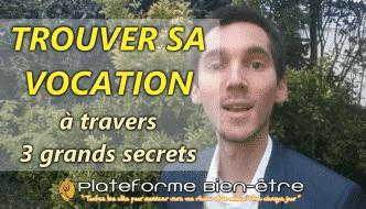 Comment TROUVER SA VOCATION – 3 Grands Secrets