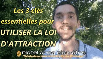 3 clés essentielles pour UTILISER LA LOI D'ATTRACTION