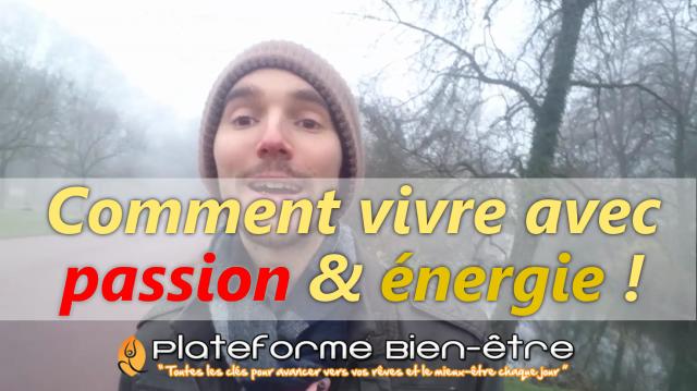Comment vivre avec passion et énergie