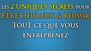 Conférence – Les 2 UNIQUES Secrets pour Être pleinement HEUREUX et REUSSIR
