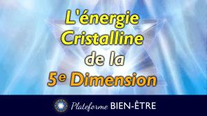 L'énergie cristalline de la 5e Dimension