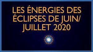 Les énergies des éclipses juin / juillet 2020