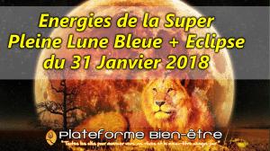 Energies de la Super Pleine Lune Bleue + Eclipse du 31 Janvier 2018