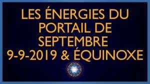 Les énergies de Septembre, 9-9-2019 et Équinoxe