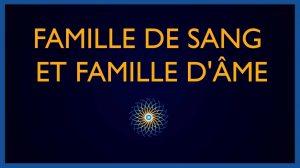 Famille de sang et Famille d'âme