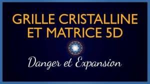 La Grille Cristalline et la Matrice 5D – Danger et Expansion