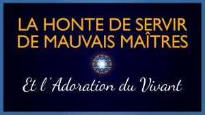 La Honte de Servir de mauvais maîtres et Adoration du Vivant