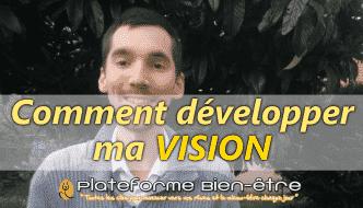 Comment développer sa vision
