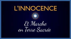 Innocence & Marche en Terre Sacrée