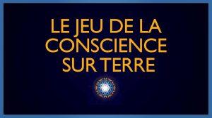 Le Jeu de la Conscience sur Terre