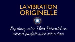 La Vibration Originelle