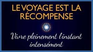 Le Voyage est la Récompense