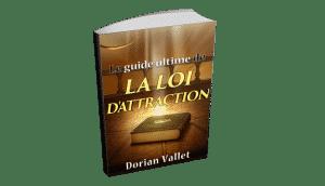 Loi de l'attraction : Le guide pour l'intégrer et l'utiliser