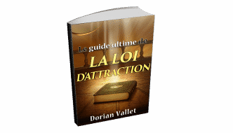 Loi de l'attraction : Le guide ultime