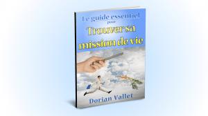 Trouver sa mission de vie : Le Guide