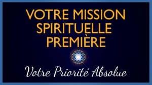 Votre Mission Spirituelle Première