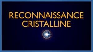 La Reconnaissance Cristalline