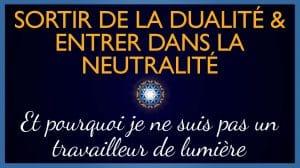 Sortir de la Dualité et Entrer dans la Neutralité