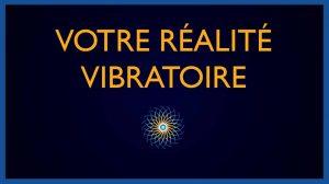 Votre Réalité Vibratoire